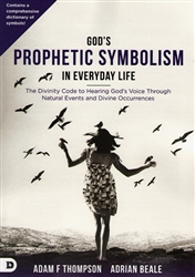 God's Prophetic Symbolism in Everyday Life by Adam Thompson and Adrian Beale