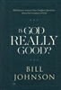 Is God Really Good? by Bill Johnson