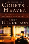 Accessing the Courts of Heaven by Robert Henderson