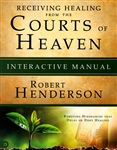 Receiving Healing from the Courts of Heaven Interactive Manual by Robert Henderson