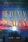 Praying from the Heavenly Realms by Kevin Zadai