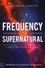Frequency of the Supernatural by Michael David