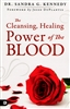 Cleansing, Healing Power of the Blood by Sandra Kennedy