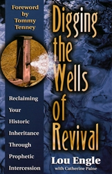 Digging the Wells of Revival by Lou Engle
