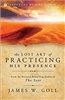 Lost Art of Practicing His Presence by James Goll