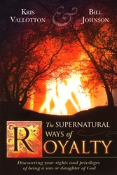 Supernatural Ways of Royalty by Kris Vallotton and Bill Johnson