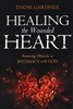 Healing the Wounded Heart by Thom Gardner