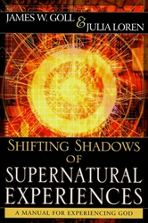 Shifting Shadows of Supernatural Experiences by James Goll and Julia Loren