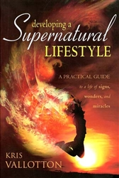 Developing a Supernatural Lifestyle by Kris Vallotton