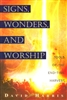 Signs Wonders and Worship by David Harris
