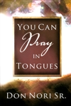 You Can Pray in Tongues by Don Nori Sr.
