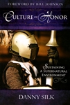 Culture Of Honor Sustaining A Supernatural Environment by Danny Silk