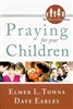 Praying For Your Children by Elmer Towns and Dave Earley