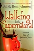 Walking In the Supernatural by Bill and Beni Johnson
