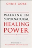 Walking in Supernatural Healing Power by Chris Gore