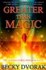 Greater Than Magic by Becky Dvorak