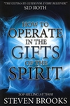 How to Operate In the Gifts of the Spirit by Steven Brooks