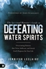 Spiritual Warrior's Guide to Defeating Water Spirits by Jennifer LeClaire