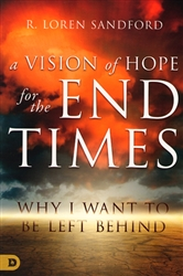 A Vision of Hope for the End Times by R. Loren Sandford