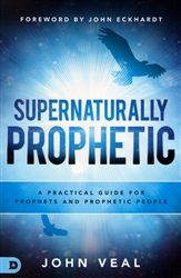 Supernaturally Prophetic by John Veal