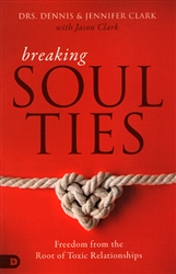 Breaking Soul Ties by Dennis and Jennifer Clark