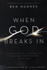 When God Breaks In by Ben Hughes