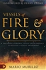 Vessels of Fire and Glory by Mario Murillo