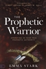 Prophetic Warrior by Emma Stark