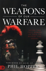 Weapons of Our Warfare by Phil Hopper