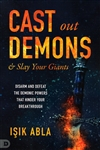 Cast Out Demons and Slay Your Giants by Isik Abla