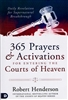 365 Prayers & Activations for Entering the Courts of Heaven by Robert Henderson