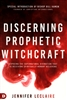 Discerning Prophetic Witchcraft by Jennifer LeClaire