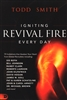 Igniting Revival Fire Every Day by Todd Smith