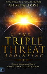 Triple Threat Anointing by Andrew Towe