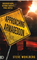 Approaching Armageddon by Steve Wohlberg