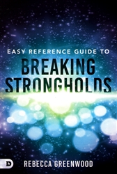 Easy Reference Guide to Breaking Strongholds by Rebecca Greenwood