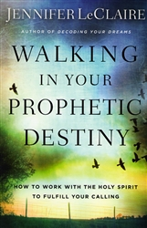 Walking in Your Prophetic Destiny by Jennifer LeClaire