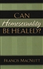 Can Homosexuality Be Healed by Francis MacNutt