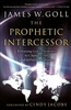 Prophetic Intercessor by James Goll