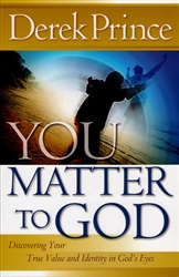 You Matter To God by Derek Prince
