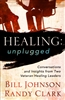 Healing Unplugged by Bill Johnson and Randy Clark