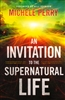 Invitation to the Supernatural Life by Michele Perry