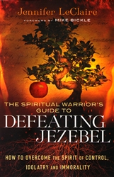 Spiritual Warriors Guide to Defeating Jezebel by Jennifer LeClaire