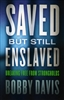 Saved But Still Enslaved by Bobby Davis