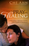 How to Pray for Healing by Che Ahn