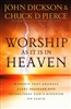 Worship As It Is In Heaven by John Dickson and Chuck Pierce