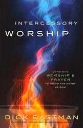 Intercessory Worship by Dick Eastman