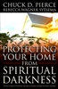 Protecting Your Home from Spiritual Darkness by Chuck Pierce and Rebecca Wagner Sytsema