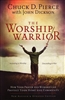 Worship Warrior Revised and Updated by Chuck Pierce and John Dickson