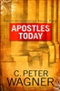 Apostles Today by C Peter Wagner